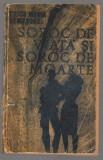 (C6897) ERICH MARIA REMARQUE - SOROC DE VIATA SI SOROC DE MOARTE, Alta editura, 1967