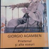 Giorgio Agamben - Prietenul si alte eseuri - Filosofie, Humanitas