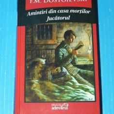 Amintiri din casa mortilor. Jucatorul - Dostoievski biblioteca adevarul - Roman