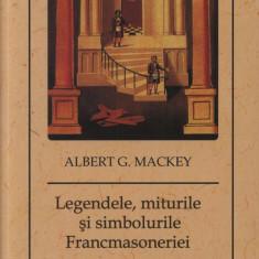Albert G. Mackey - Legendele, miturile si simbolurile Francmasoneriei - Carte masonerie