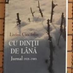Livius Ciocarlie CU DINTII DE LANA jurnal 1978-1983 Ed. Humanitas 2008 - Biografie
