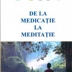 De la medicatie la meditatie - OSHO - Carte Medicina alternativa