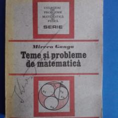 Teme si probleme de matematica - Mircea Ganga / C19P