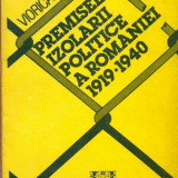 Premisele izolarii politice a Romaniei 1919-1940 - Viorica Moisuc - Istorie