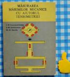 Masurarea marimilor mecanice cu ajutorul tensiometriei I N Constantinescu