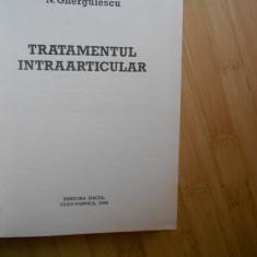 N. GHERGULESCU--TRATAMENTUL INTRAARTICULAR - 1982 - Carte Ortopedie