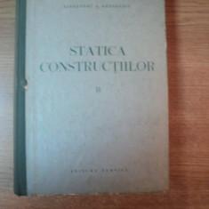 STATICA CONSTRUCTIILOR, VOL. II de ALEXANDRU A. GHEORGHIU, Bucuresti 1965 - Carti Mecanica