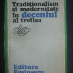 Traditionalism si modernitate in deceniul al treilea  / Z. Ornea