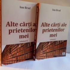 ALTE CARTI ALE PRIETENILOR MEI, VOL. I - II de ION BRAD, 2016
