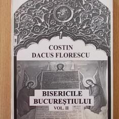 BISERICILE BUCURESTIULUI, COSTIN DACOS FLORESCU, VOL II, FORMAT MARE - Carti ortodoxe