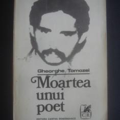 GHEORGHE TOMOZEI - MOARTEA UNUI POET