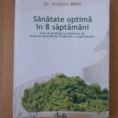 ANDREW WEIL- SANATATE OPTIMA IN 8 SAPTAMANI - Carte Medicina alternativa