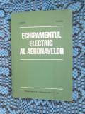 ECHIPAMENTUL ELECTRIC AL AERONAVELOR - ARON / PAUN (1980 - STARE IMPECABILA!!!)