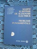 MASINI SI SISTEME DE ACTIONARI ELECTRICE. PROBLEME FUNDAMENTALE (1978, CA NOUA!)