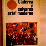 Giulio Carlo Argan - Caderea si salvarea artei moderne