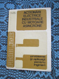 POTLOG / MIHAILEANU - ACTIONARI ELECTRICE INDUSTRIALE CU MOTOARE ASINCRONE (1989