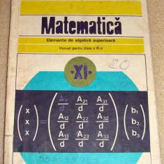 MATEMATICA / Elemente de algebra superioara - manual clasa a XI a - Manual scolar Altele, Clasa 11