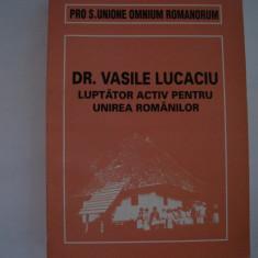 Dr. Vasile Lucaciu luptator activ pentru unirea romanilor II - texte alese - Carte Istorie