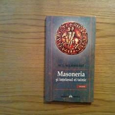 MASONERIA si Intelesul ei Tainic - W. L. Wilmshurst - Herald, 2007, 204 p. - Carte masonerie