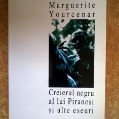 Marguerite Yourcenar - Creierul negru al lui Piranesi si alte eseuri - Roman, Humanitas, Anul publicarii: 1996