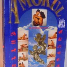 AMORUL CA O ARTA de MICHEL LAROUSSE, EDITIA A III A REVIZUITA SI ADAUGITA, 1998 - Carte ezoterism