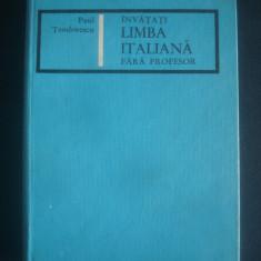 PAUL TEODORESCU - INVATATI LIMBA ITALIANA FARA PROFESOR - Curs Limba Italiana Altele