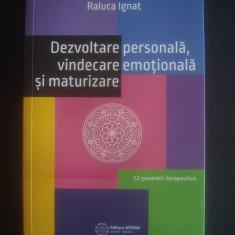 RALUCA IGNAT - DEZVOLTARE PERSONALA, VINDECARE EMOTIONALA SI MATURIZARE - Carte dezvoltare personala