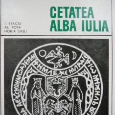 Cetatea Alba Iulia -I. Berciu, Al. Popa, Horia Ursu - Carte Istorie