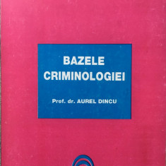 BAZELE CRIMINOLOGIEI - Aurel Dincu - Carte Criminologie
