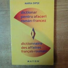 DICTIONAR PENTRU AFACERI ROMAN - FRANCEZ de MARIA DIPSE, 2001 - Carte Marketing