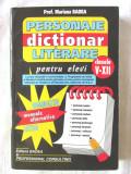 DICTIONAR DE PERSONAJE LITERARE pentru elevi clasele V-XII, Mariana Badea, 2006, Alta editura
