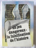 """""""UN JEU DANGEREUX: LA FALSIFICATION DE L'HISTOIRE"""", Coord. S. Pascu, 1987"""