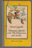 (C6934) SELMA LAGERLOF - MINUNATA CALATORIE A LUI NILS HOLGERSSON PRIN SUEDIA, Selma Lagerlof