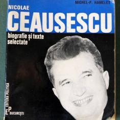 NICOLAE CEAUSESCU - Biografie si texte selectate, Michel-P. Hamelet, 1971 - Carte Epoca de aur