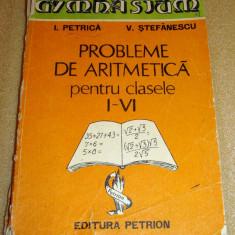Probleme de aritmetica clasele I -VI - I. Petrica / V. Stefanescu - Culegere Matematica