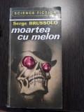 MOARTEA CU MELON - Serge Brussolo - editura Savas Press, 1993, 171 p.