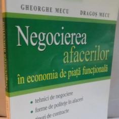 NEGOCIEREA AFACERILOR IN ECONOMIA DE PIATA FUNCTIONALA de GHEORGHE MECU, DRAGOS MECU, EDITIE REVIZUITA, 2004 - Carte de vanzari
