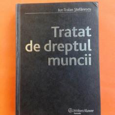 TRATAT DE DREPTUL MUNCII Ion Traian Stefanescu 2007 - Carte Dreptul muncii