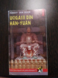 UCIGASII DIN HAN-YUAN - Robert Van Gulik - Editura Polirom, 1996, 225 p.
