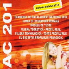 LIMBA SI LITERATURA ROMANA pentru examenul de BAC 2014 Modele de teste - Teste Bacalaureat