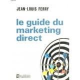 Jean-Louis Ferry - Le Guide du marketing direct