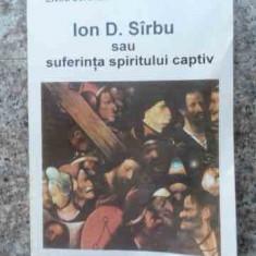 Ion D. Sirbu Sau Suferinta Spiritului Captiv - Elvira Sorohan, 533862 - Biografie