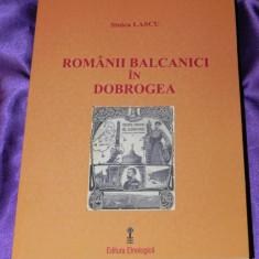 Romanii balcanici in Dobrogea - Stoica Lascu. doua studii aromani - Carte Istorie