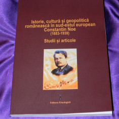 Istorie cultura si geopolitica romaneasca Studii articole Contantin Noe aromani - Carte Istorie