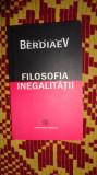 Filosofia inegalitatii an 2005/370pag- Berdiaev, Alta editura
