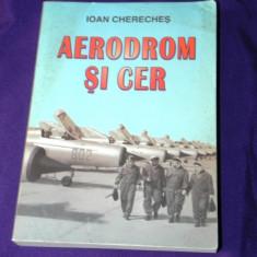 Aerodrom si cer - Ioan Chereches aviatie (4516 - Biografie