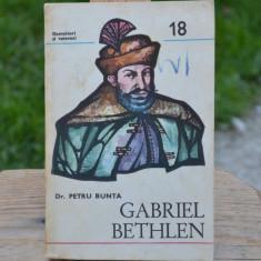 Carte - Gabriel Bethlen - Dr. Petru Bunta (Istorie: Domnitori si voievozi) #221 - Carte Istorie
