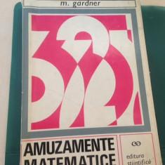 Martin Gardner, AMUZAMENTE MATEMATICE - Carte Matematica
