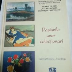 PASIUNILE UNOR COLECTIONARI - Eugenia Florescu, Viorel Rau - Album Arta