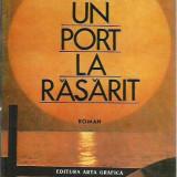 Radu Tudoran - UN PORT LA RASARIT - Roman, Anul publicarii: 2016
